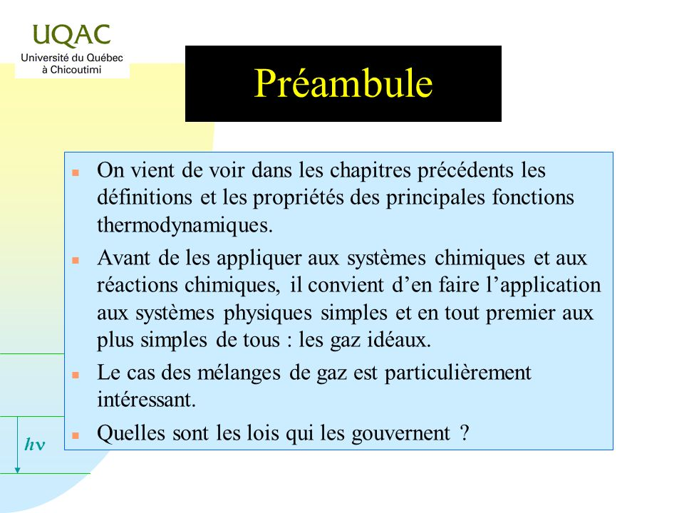 Préambule On vient de voir dans les chapitres précédents les définitions et les propriétés des principales fonctions thermodynamiques.