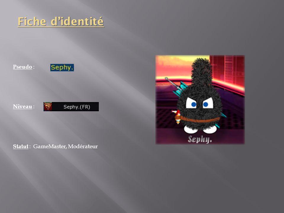 Fiche d'identité Pseudo : Niveau : Statut : GameMaster, Modérateur