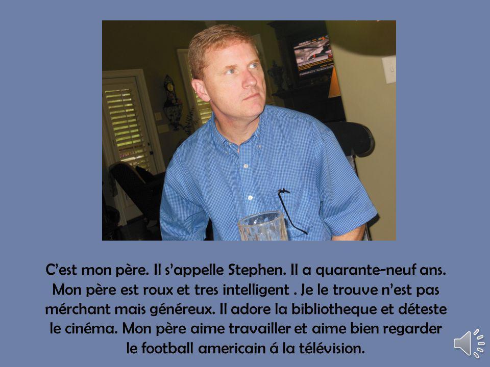 C'est mon père. Il s'appelle Stephen. Il a quarante-neuf ans