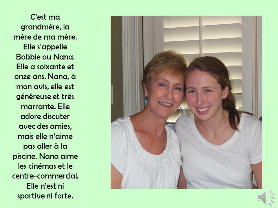 C'est ma grandmère, la mère de ma mère. Elle s'appelle Bobbie ou Nana