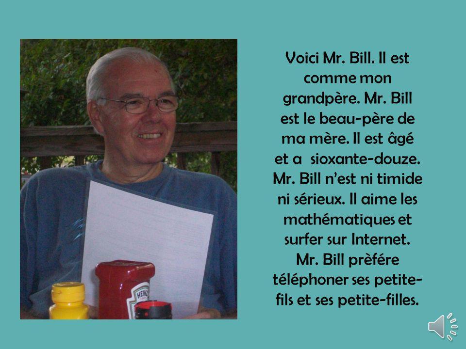 Voici Mr. Bill. Il est comme mon grandpère. Mr