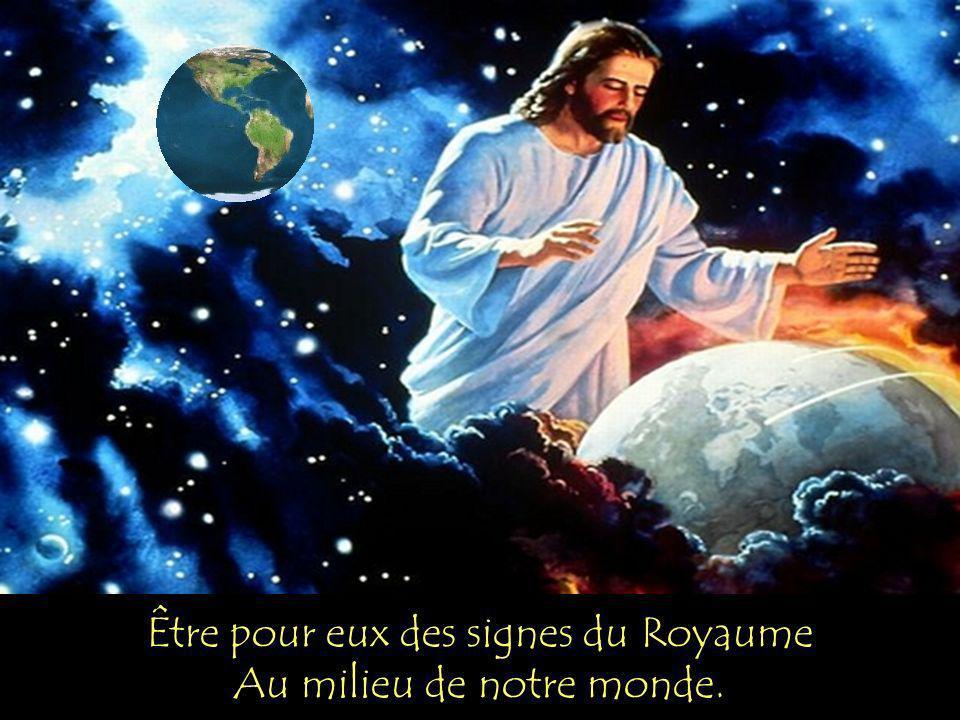 Être pour eux des signes du Royaume Au milieu de notre monde.