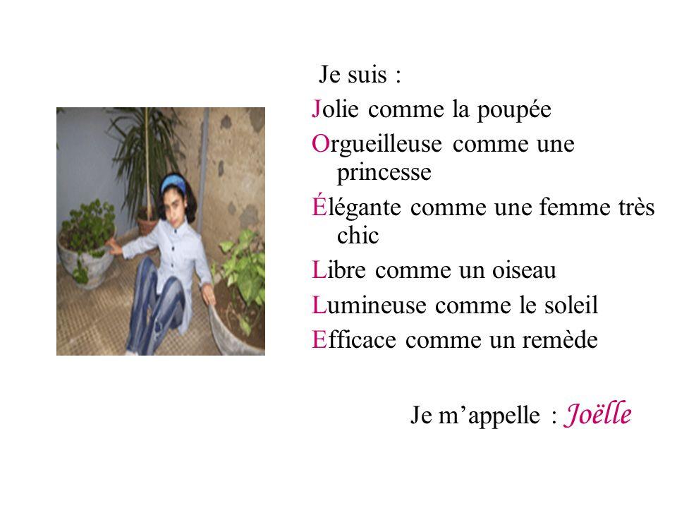 Je suis : Jolie comme la poupée. Orgueilleuse comme une princesse. Élégante comme une femme très chic.
