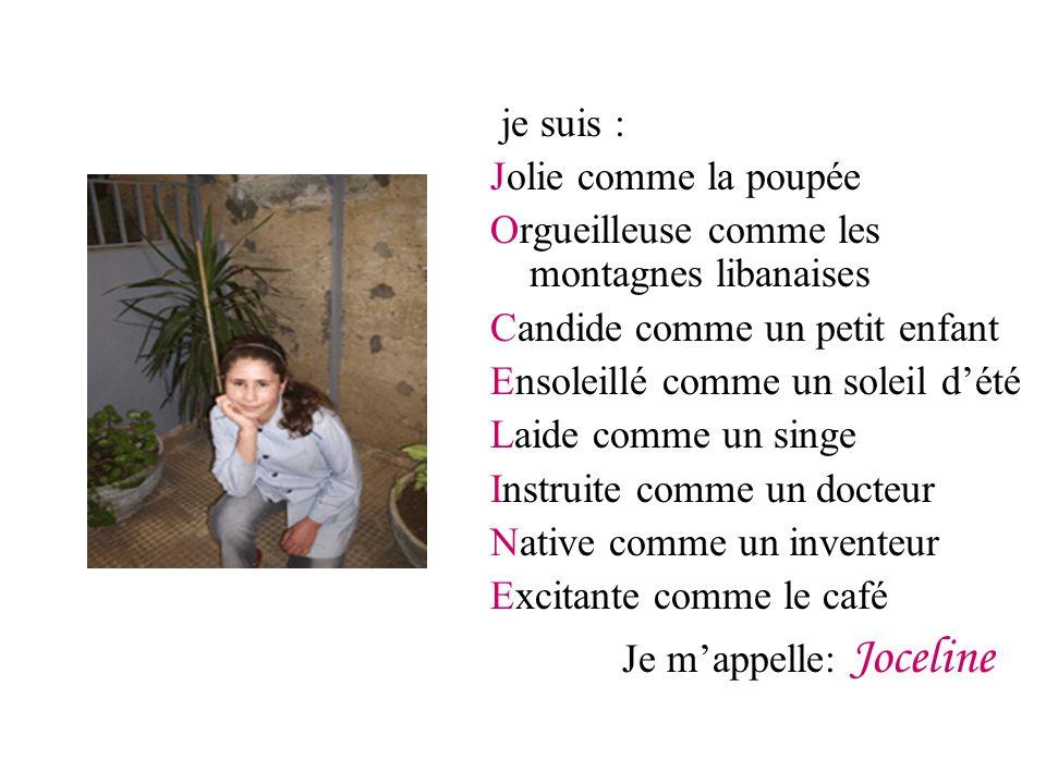 je suis : Jolie comme la poupée. Orgueilleuse comme les montagnes libanaises. Candide comme un petit enfant.