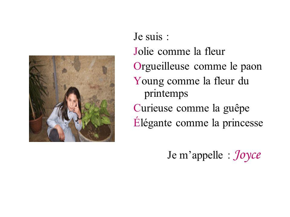 Je suis : Jolie comme la fleur. Orgueilleuse comme le paon. Young comme la fleur du printemps. Curieuse comme la guêpe.
