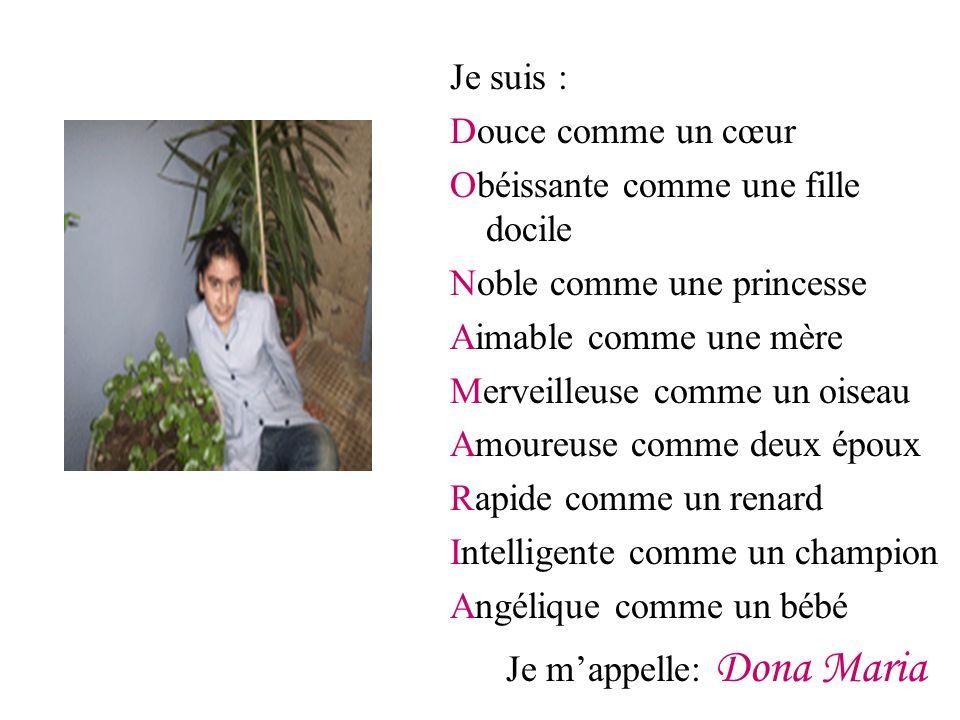 Je suis : Douce comme un cœur. Obéissante comme une fille docile. Noble comme une princesse. Aimable comme une mère.