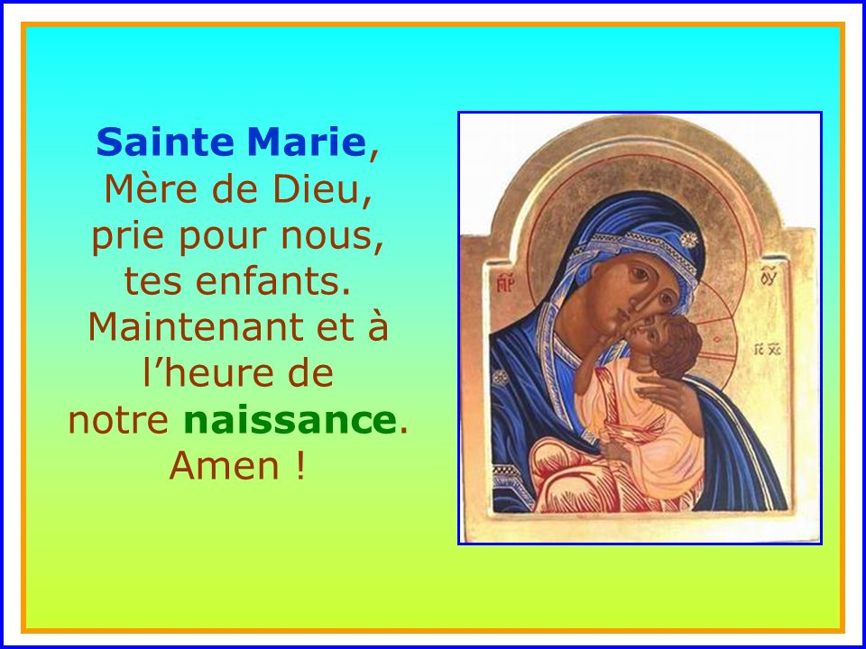Sainte Marie, Mère de Dieu, prie pour nous, tes enfants
