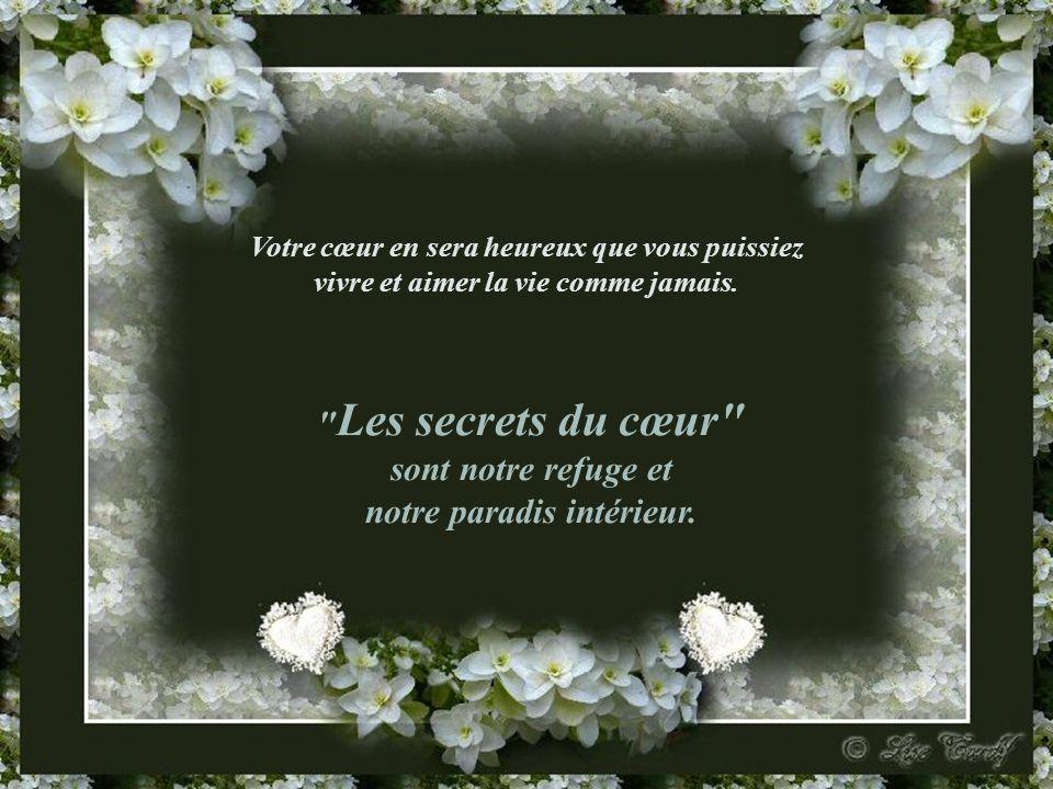 Les secrets du cœur sont notre refuge et notre paradis intérieur.