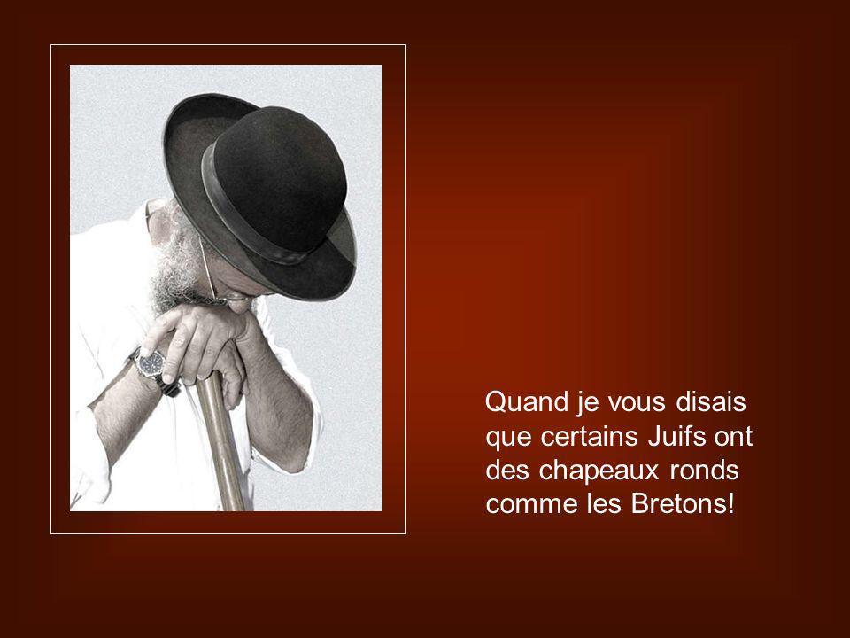 Quand je vous disais que certains Juifs ont des chapeaux ronds comme les Bretons!