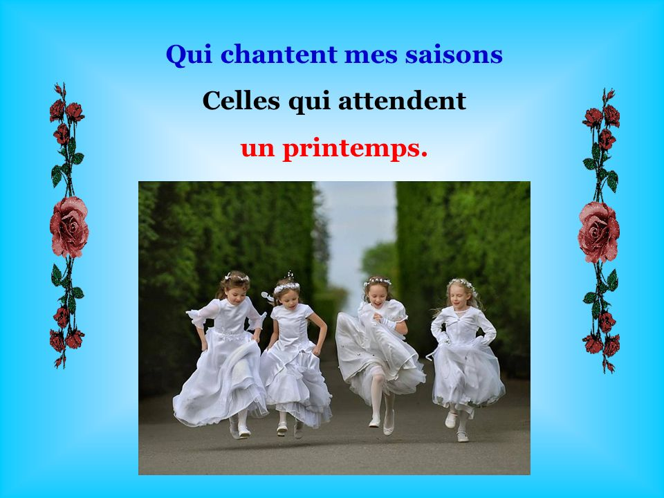 Qui chantent mes saisons