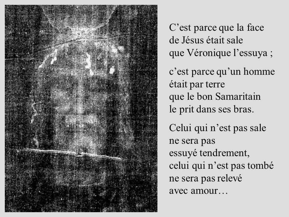 C'est parce que la face de Jésus était sale que Véronique l'essuya ;