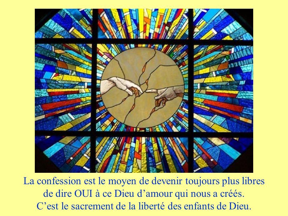 La confession est le moyen de devenir toujours plus libres de dire OUI à ce Dieu d'amour qui nous a créés.