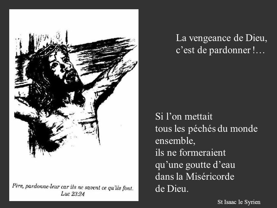 La vengeance de Dieu, c'est de pardonner !…