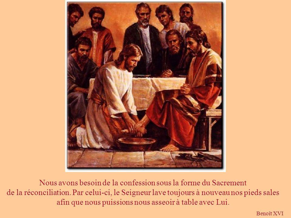 Nous avons besoin de la confession sous la forme du Sacrement de la réconciliation. Par celui-ci, le Seigneur lave toujours à nouveau nos pieds sales afin que nous puissions nous asseoir à table avec Lui.