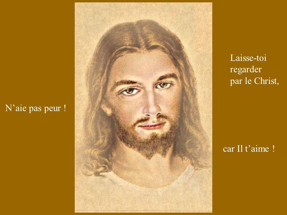 Laisse-toi regarder par le Christ,