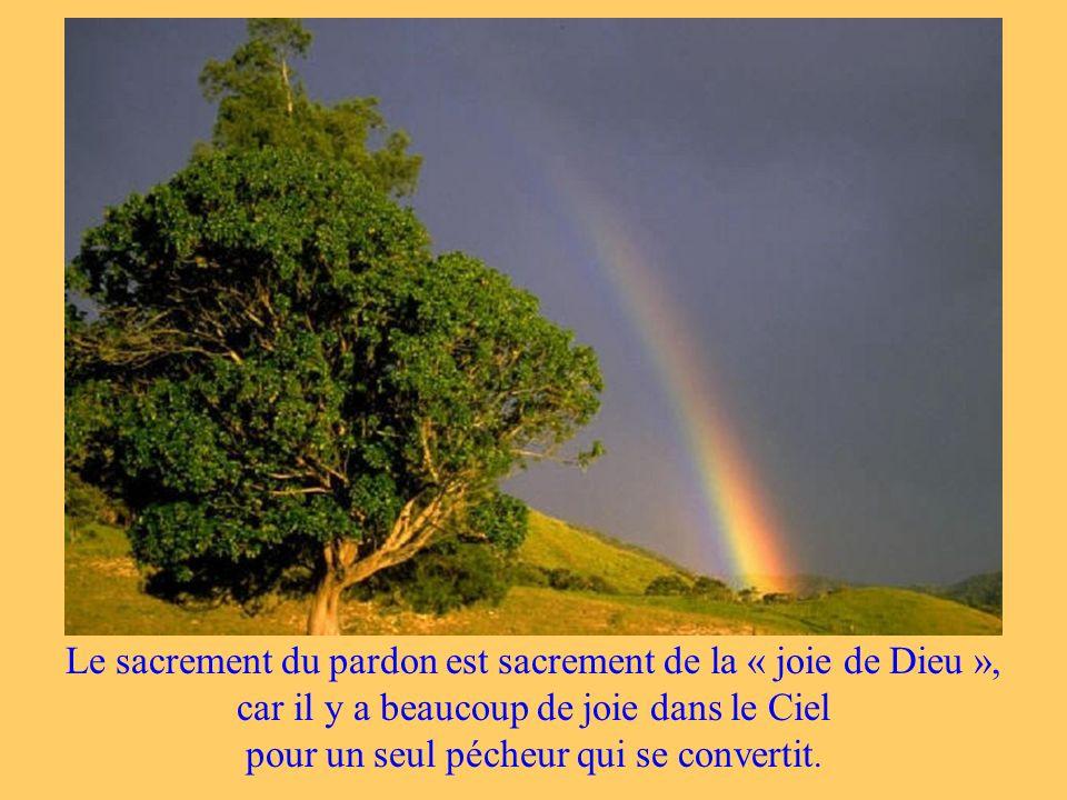 Le sacrement du pardon est sacrement de la « joie de Dieu », car il y a beaucoup de joie dans le Ciel pour un seul pécheur qui se convertit.