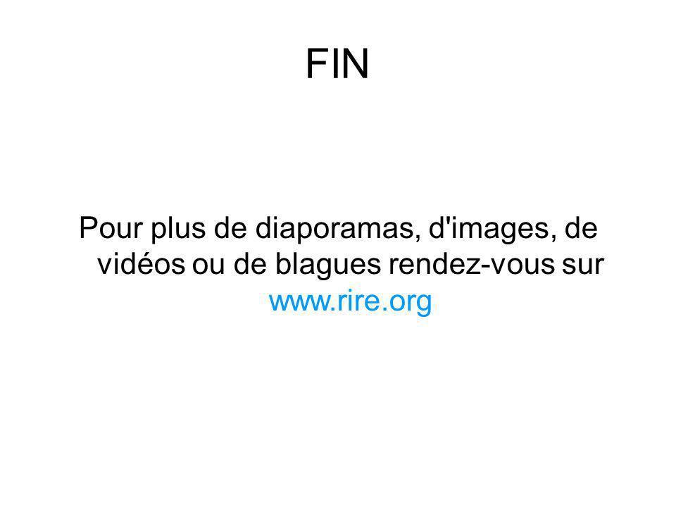 FIN Pour plus de diaporamas, d images, de vidéos ou de blagues rendez-vous sur www.rire.org