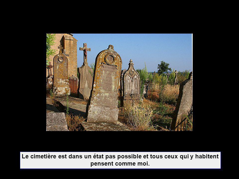 Le cimetière est dans un état pas possible et tous ceux qui y habitent