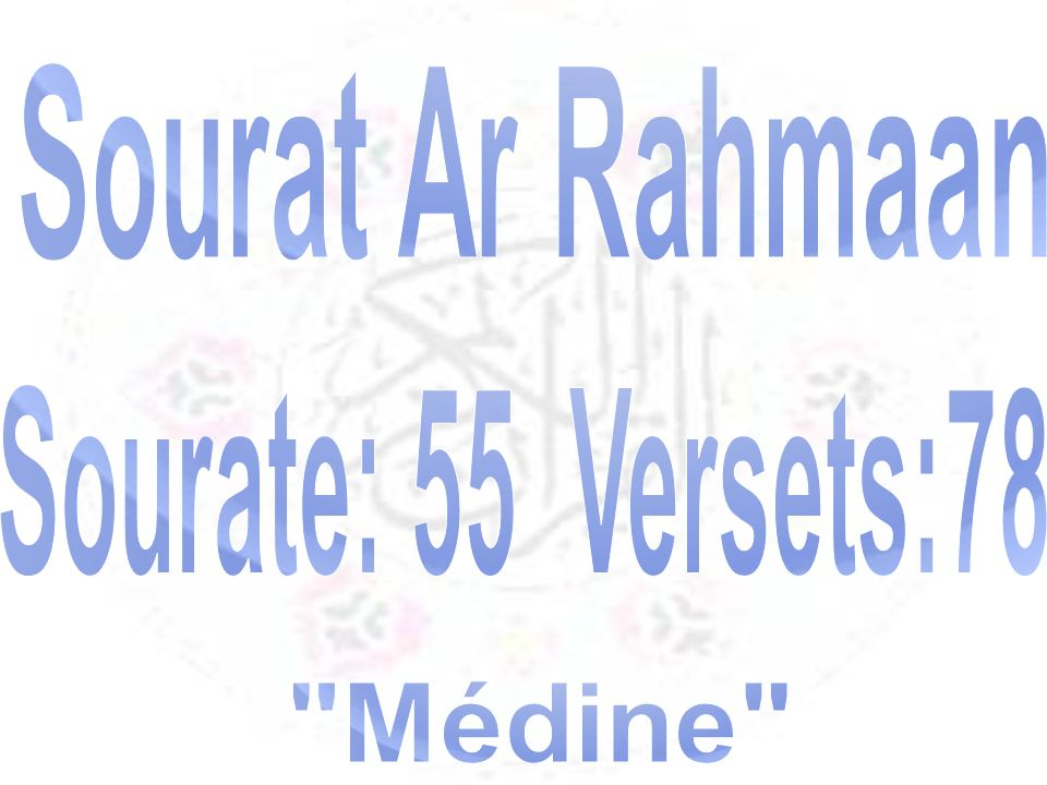 Sourat Ar Rahmaan Sourate: 55 Versets:78 Médine