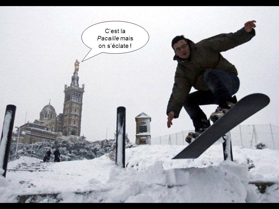 C'est la Pacaille mais on s'éclate ! A Marseille, il ne neige JAMAIS !