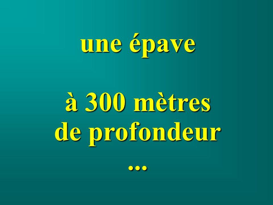 une épave à 300 mètres de profondeur ...