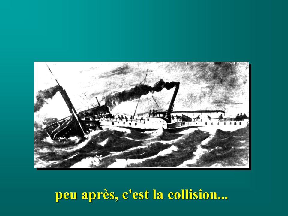 peu après, c est la collision...