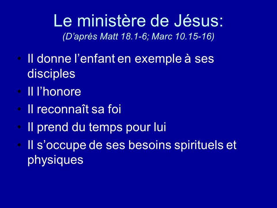 Le ministère de Jésus: (D'après Matt 18.1-6; Marc 10.15-16)