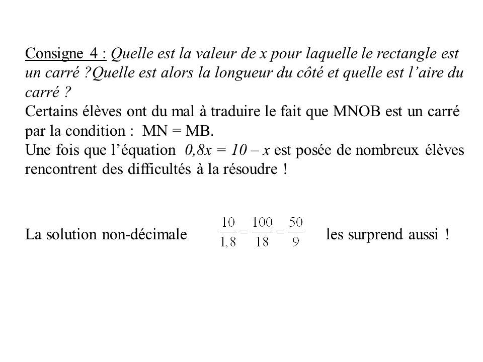 Consigne 4 : Quelle est la valeur de x pour laquelle le rectangle est un carré Quelle est alors la longueur du côté et quelle est l'aire du carré
