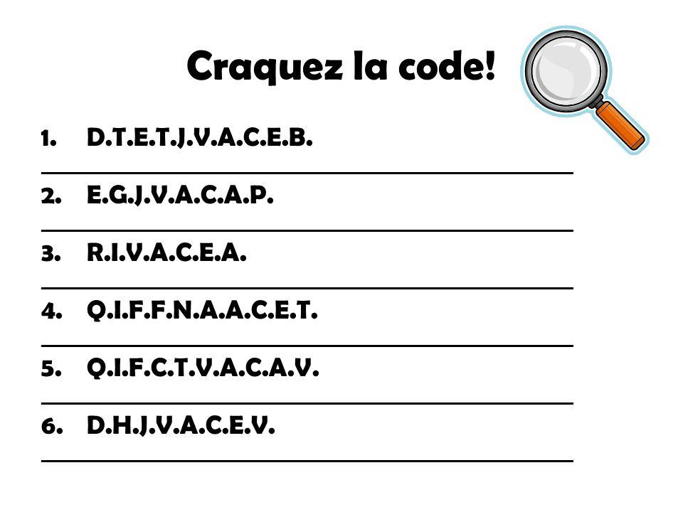 Craquez la code! D.T.E.T.J.V.A.C.E.B. E.G.J.V.A.C.A.P. R.I.V.A.C.E.A.