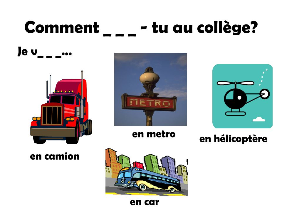 Comment _ _ _ - tu au collège