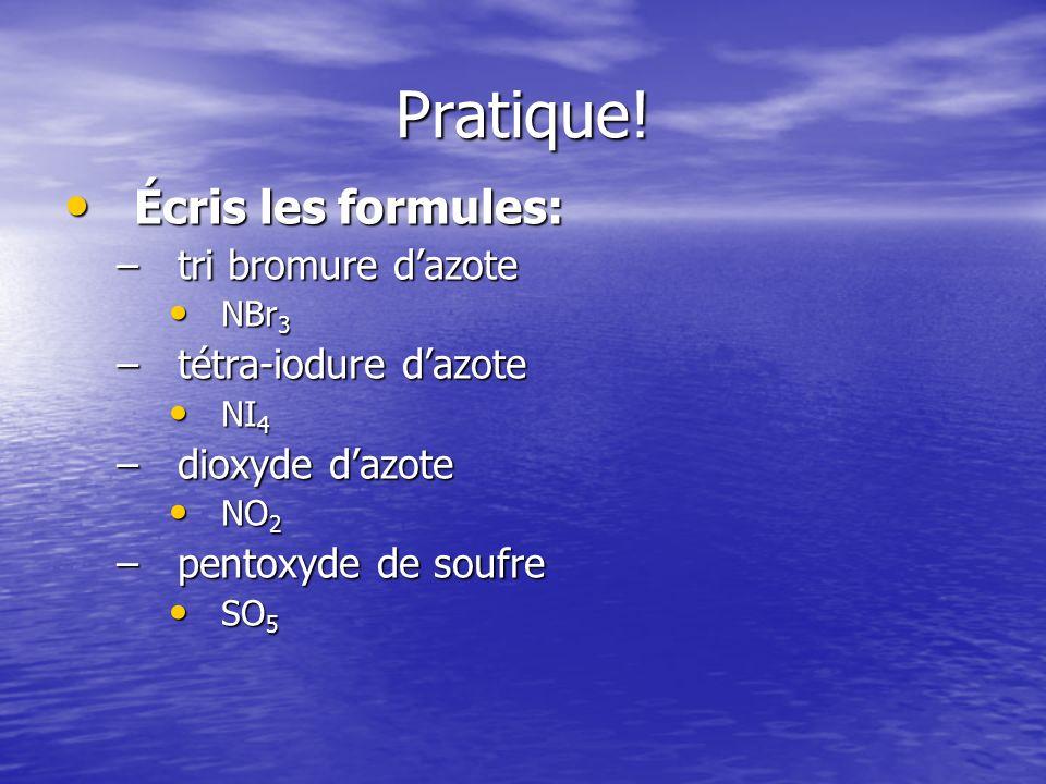 Pratique! Écris les formules: tri bromure d'azote tétra-iodure d'azote