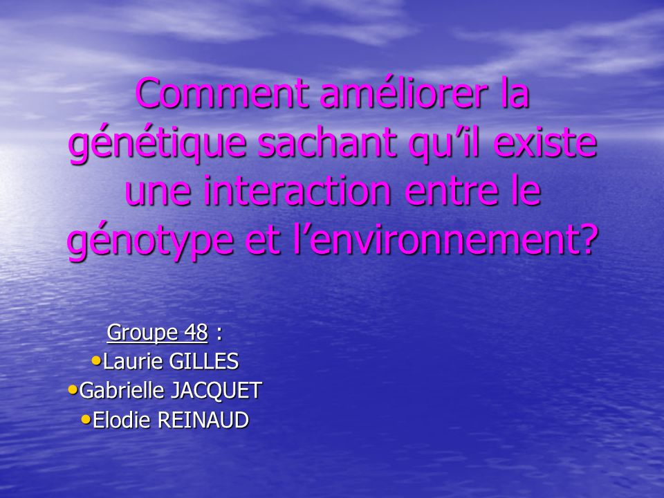 Groupe 48 : Laurie GILLES Gabrielle JACQUET Elodie REINAUD