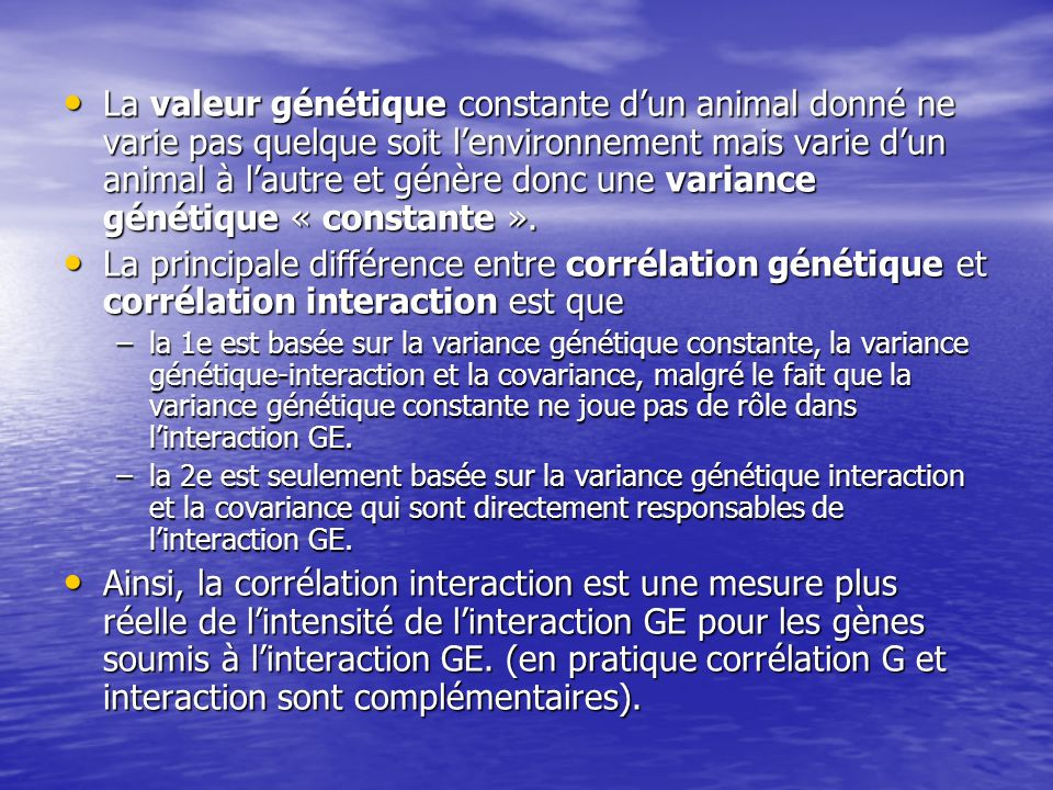 La valeur génétique constante d'un animal donné ne varie pas quelque soit l'environnement mais varie d'un animal à l'autre et génère donc une variance génétique « constante ».