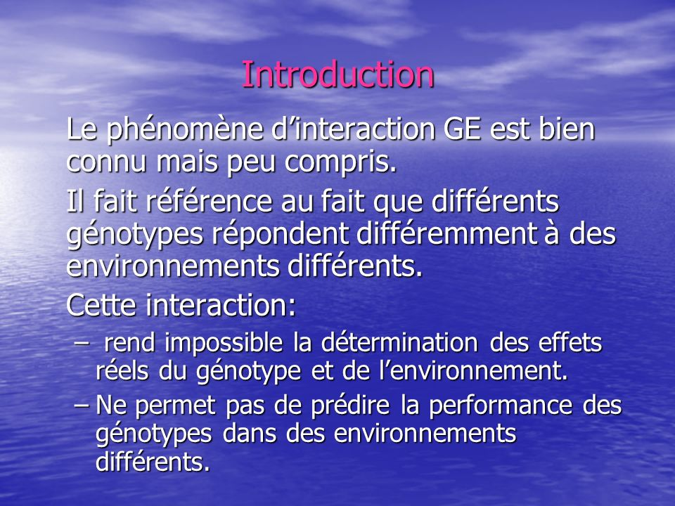 Introduction Le phénomène d'interaction GE est bien connu mais peu compris.