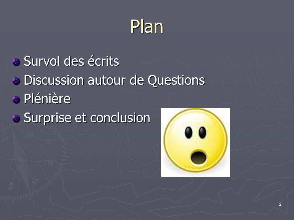 Plan Survol des écrits Discussion autour de Questions Plénière
