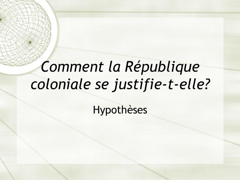 Comment la République coloniale se justifie-t-elle