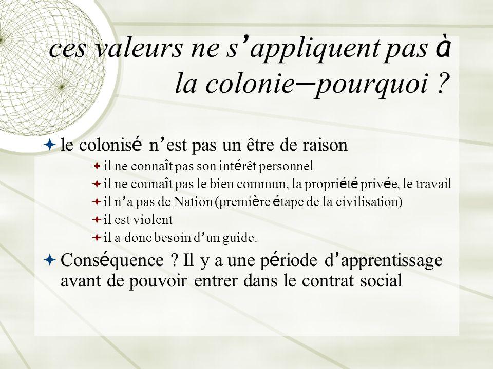 ces valeurs ne s'appliquent pas à la colonie—pourquoi