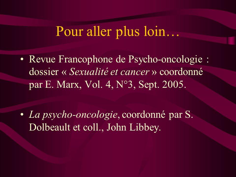 Pour aller plus loin… Revue Francophone de Psycho-oncologie : dossier « Sexualité et cancer » coordonné par E. Marx, Vol. 4, N°3, Sept. 2005.