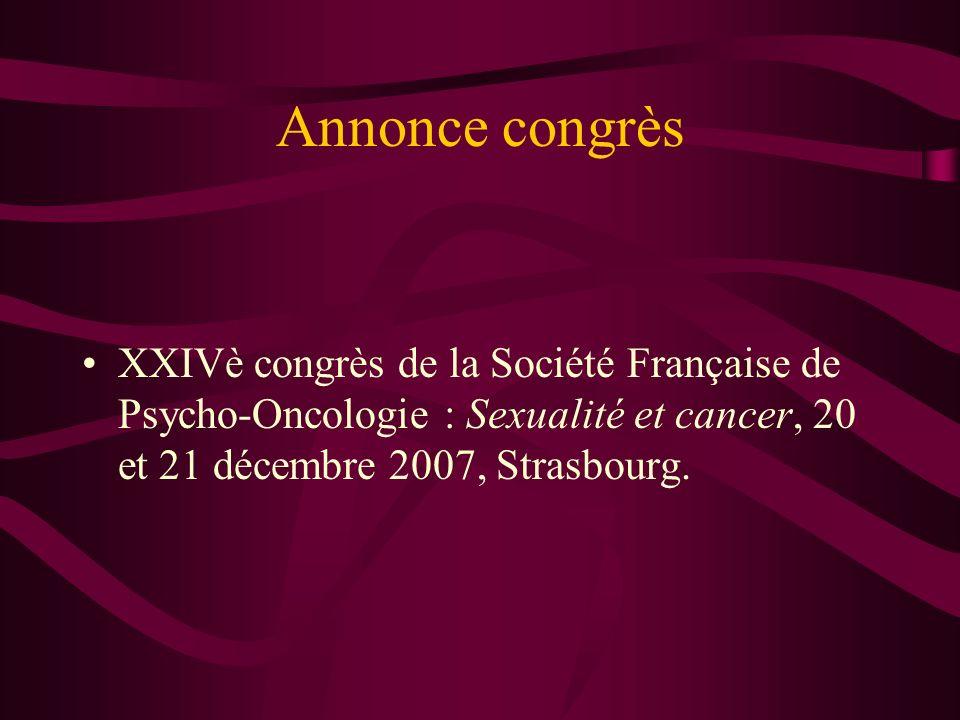 Annonce congrès XXIVè congrès de la Société Française de Psycho-Oncologie : Sexualité et cancer, 20 et 21 décembre 2007, Strasbourg.