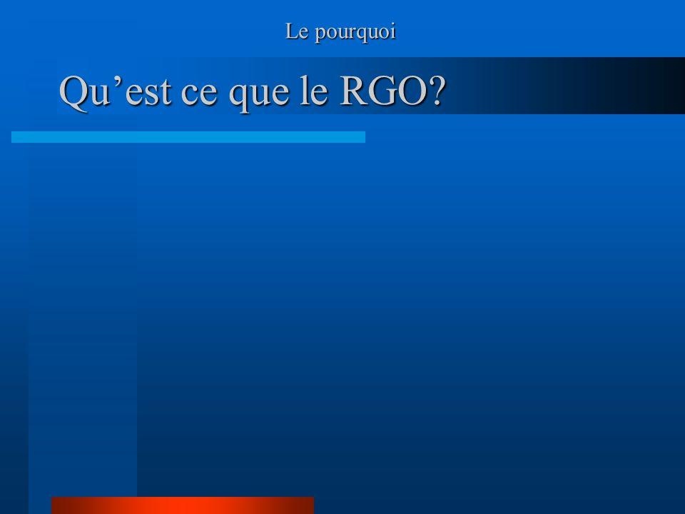 Le pourquoi Qu'est ce que le RGO