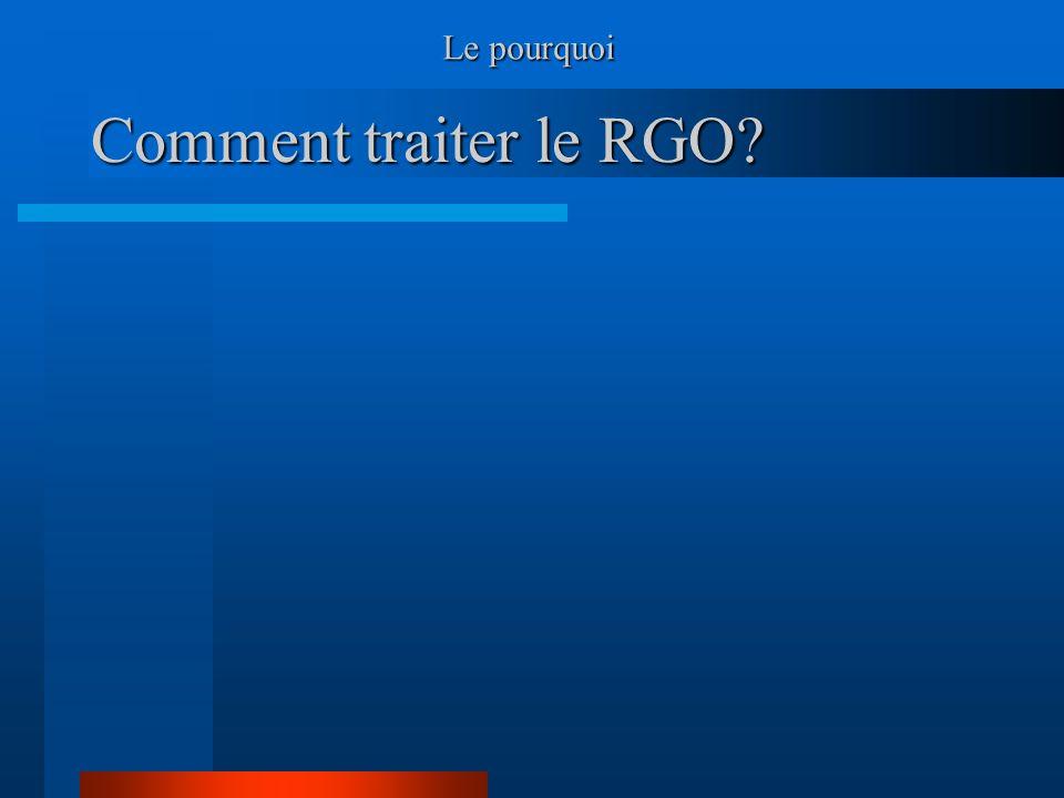 Le pourquoi Comment traiter le RGO