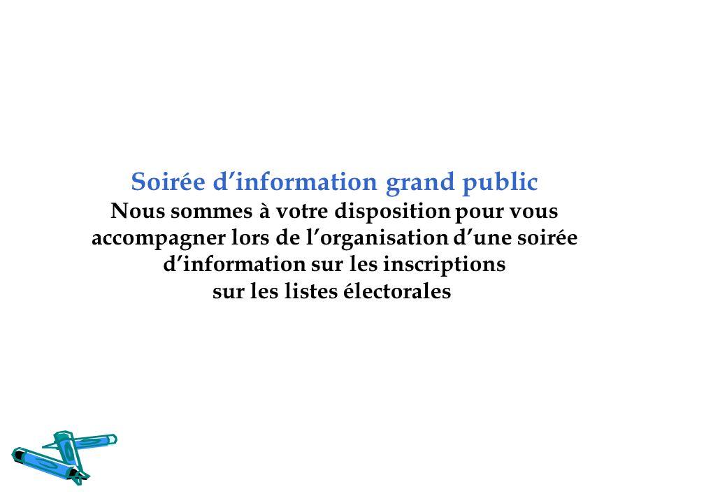 Soirée d'information grand public Nous sommes à votre disposition pour vous accompagner lors de l'organisation d'une soirée d'information sur les inscriptions sur les listes électorales
