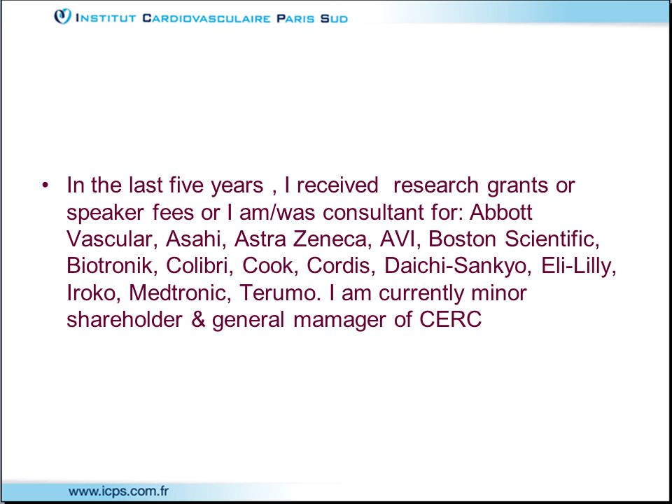 In the last five years , I received research grants or speaker fees or I am/was consultant for: Abbott Vascular, Asahi, Astra Zeneca, AVI, Boston Scientific, Biotronik, Colibri, Cook, Cordis, Daichi-Sankyo, Eli-Lilly, Iroko, Medtronic, Terumo.