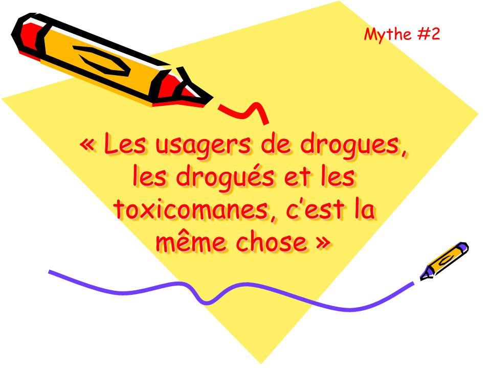 Mythe #2 « Les usagers de drogues, les drogués et les toxicomanes, c'est la même chose »