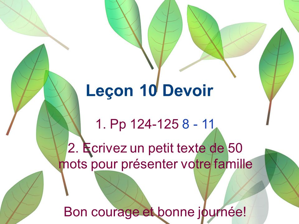 Leçon 10 Devoir 1. Pp 124-125 8 - 11. 2. Ecrivez un petit texte de 50 mots pour présenter votre famille.
