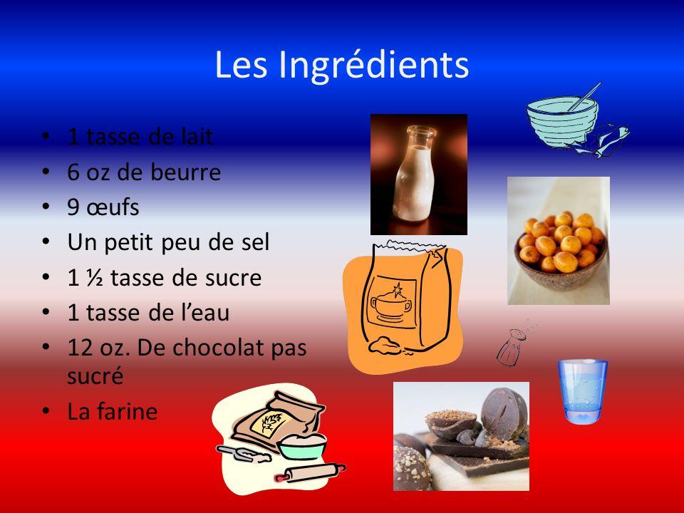 Les Ingrédients 1 tasse de lait 6 oz de beurre 9 œufs