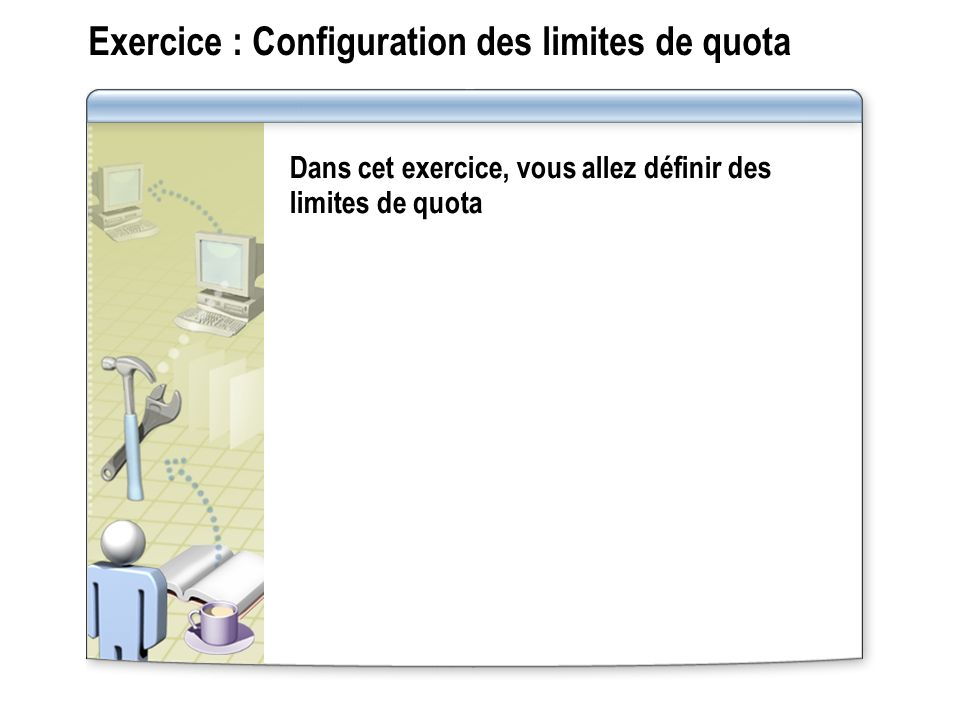 Exercice : Configuration des limites de quota