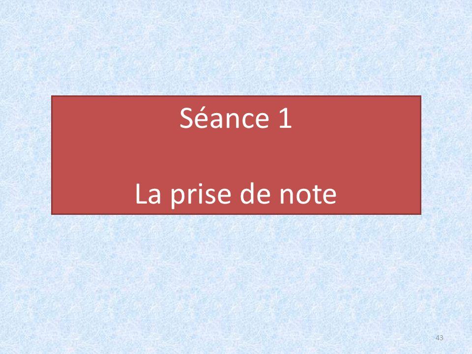 Séance 1 La prise de note 43 43