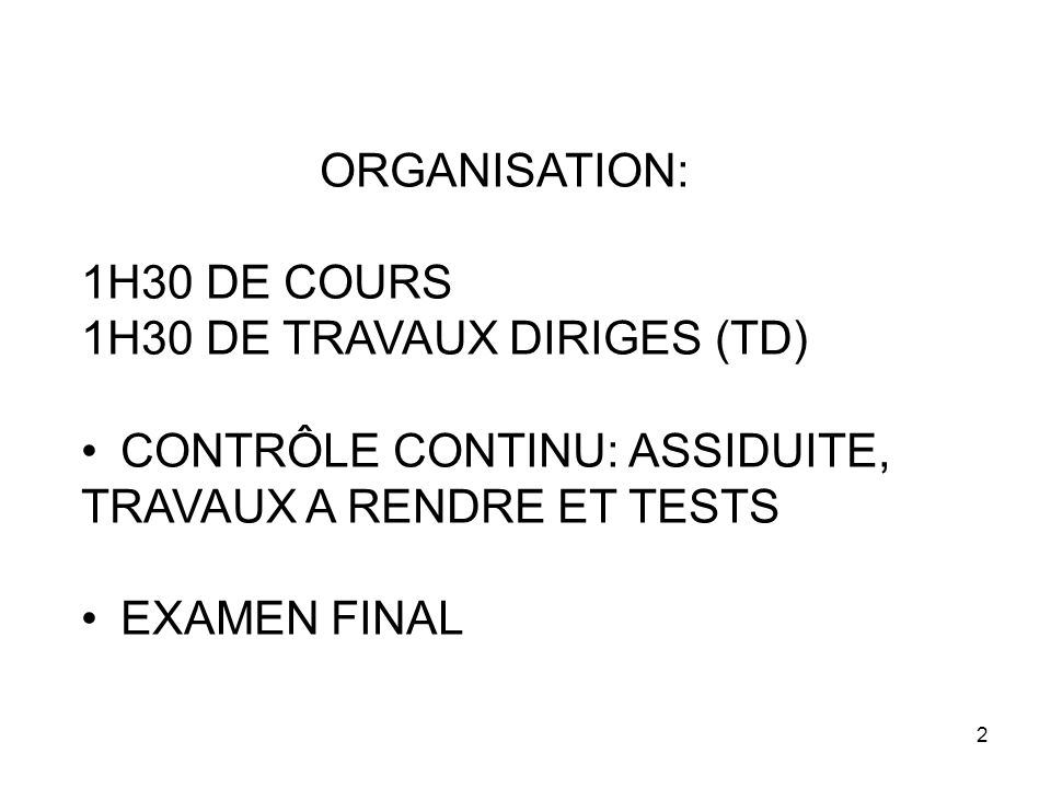 ORGANISATION: 1H30 DE COURS. 1H30 DE TRAVAUX DIRIGES (TD) CONTRÔLE CONTINU: ASSIDUITE, TRAVAUX A RENDRE ET TESTS.
