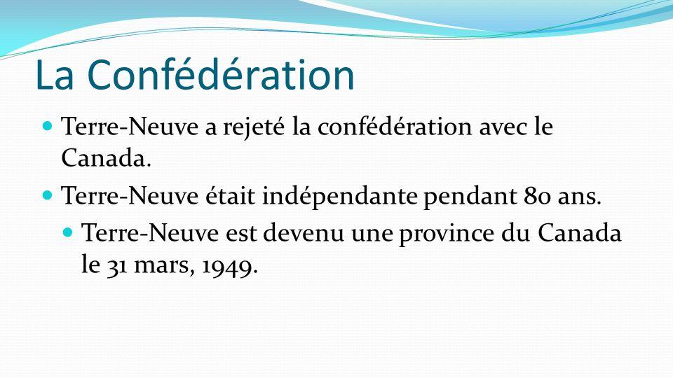 La Confédération Terre-Neuve a rejeté la confédération avec le Canada.